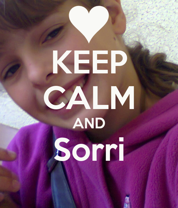KEEP CALM AND Sorri