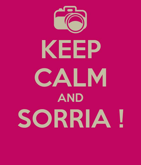 KEEP CALM AND SORRIA !
