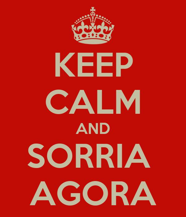 KEEP CALM AND SORRIA  AGORA