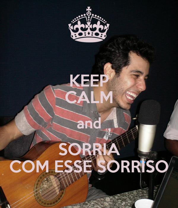 KEEP CALM and SORRIA COM ESSE SORRISO