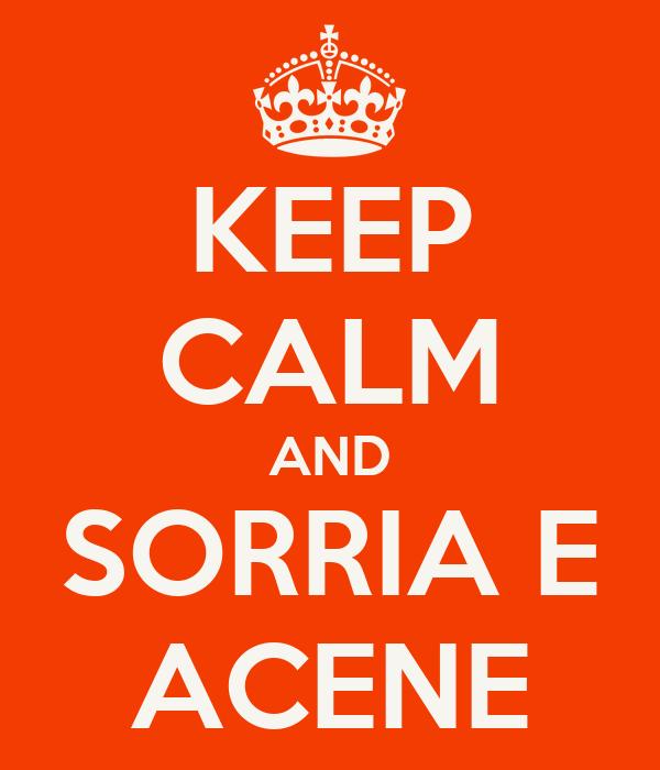 KEEP CALM AND SORRIA E ACENE