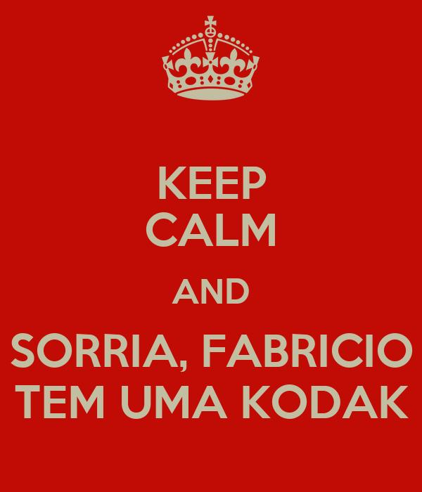 KEEP CALM AND SORRIA, FABRICIO TEM UMA KODAK
