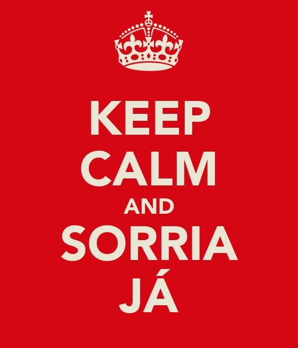 KEEP CALM AND SORRIA JÁ