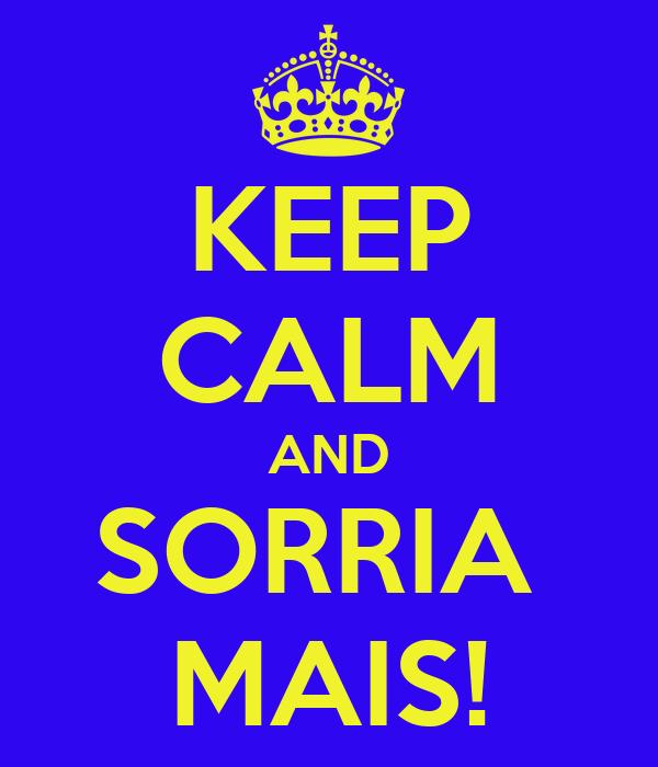 KEEP CALM AND SORRIA  MAIS!
