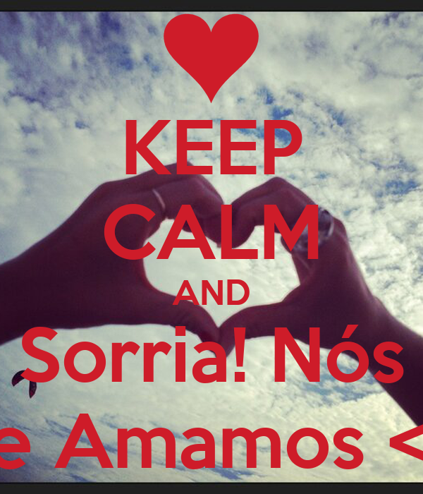 KEEP CALM AND Sorria! Nós Te Amamos <3