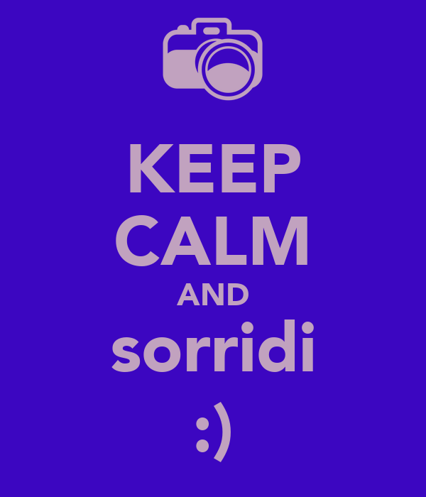 KEEP CALM AND sorridi :)