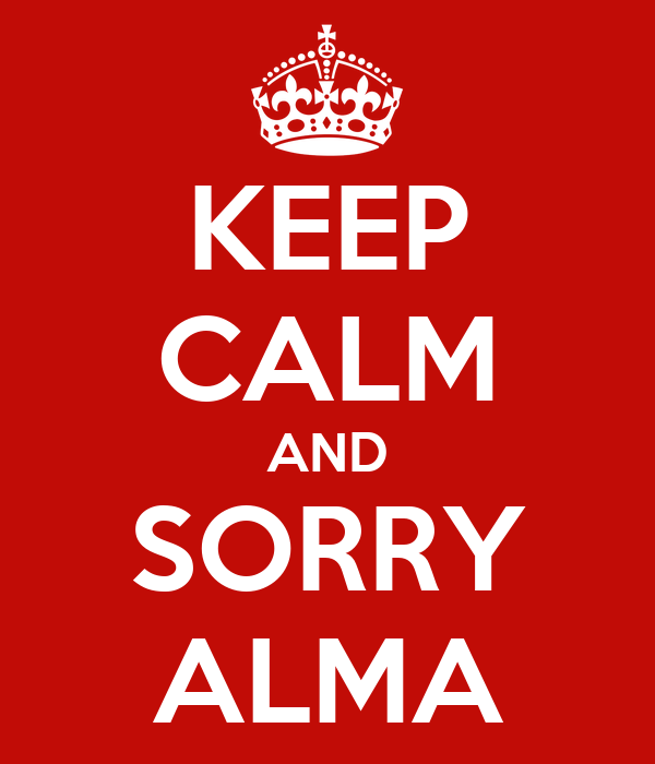 KEEP CALM AND SORRY ALMA