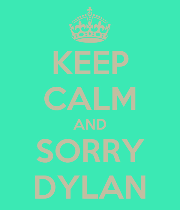 KEEP CALM AND SORRY DYLAN