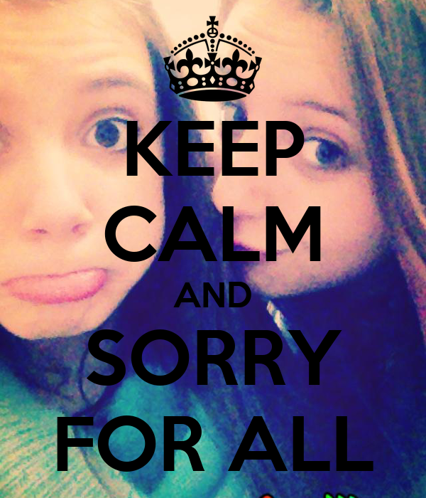 KEEP CALM AND SORRY FOR ALL