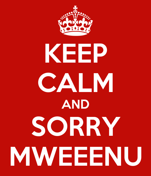 KEEP CALM AND SORRY MWEEENU