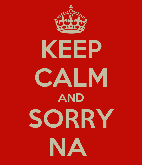 KEEP CALM AND SORRY NA