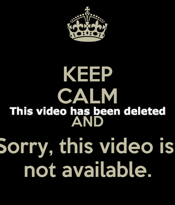 KEEP CALM AND Sorry, this video is  not available.