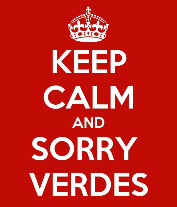 KEEP CALM AND SORRY  VERDES