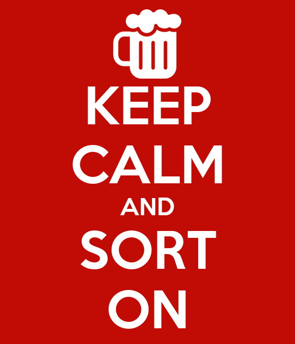 KEEP CALM AND SORT ON