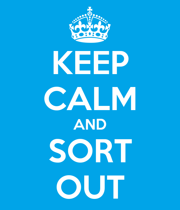 KEEP CALM AND SORT OUT