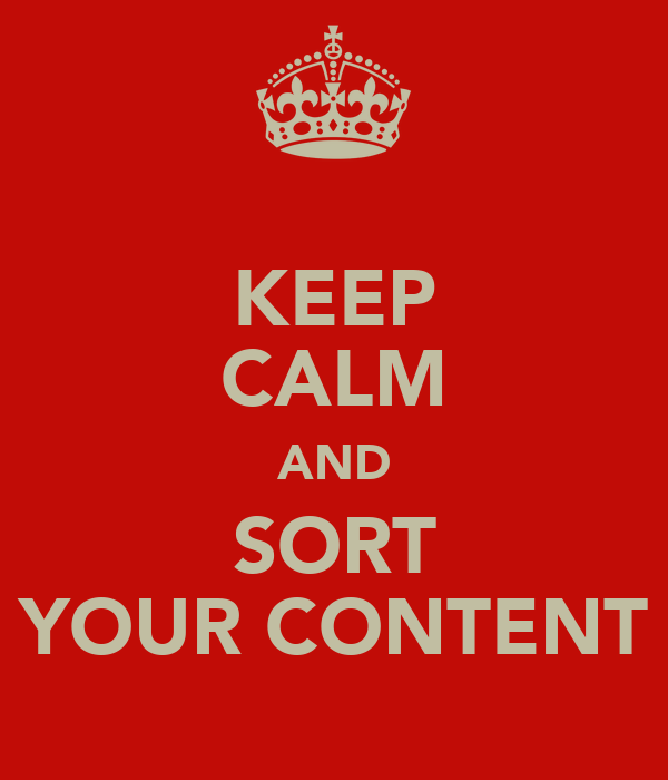 KEEP CALM AND SORT YOUR CONTENT