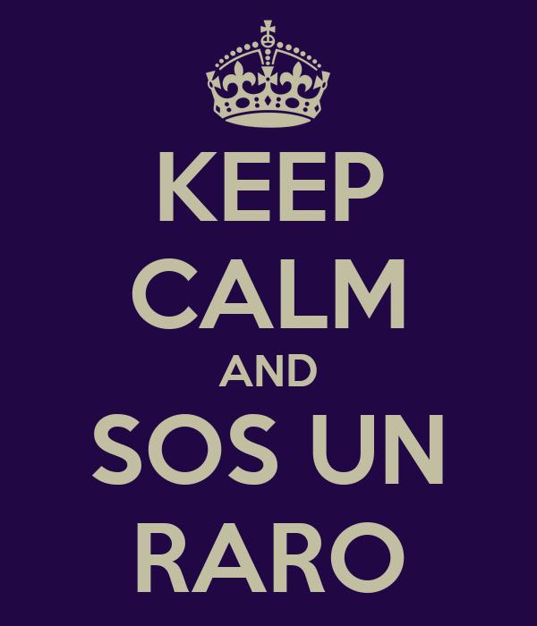 KEEP CALM AND SOS UN RARO