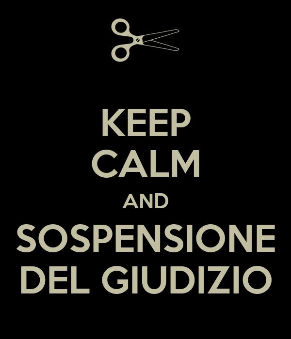 KEEP CALM AND SOSPENSIONE DEL GIUDIZIO