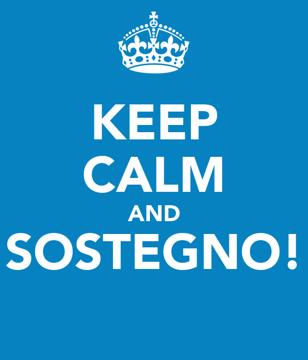 KEEP CALM AND SOSTEGNO!