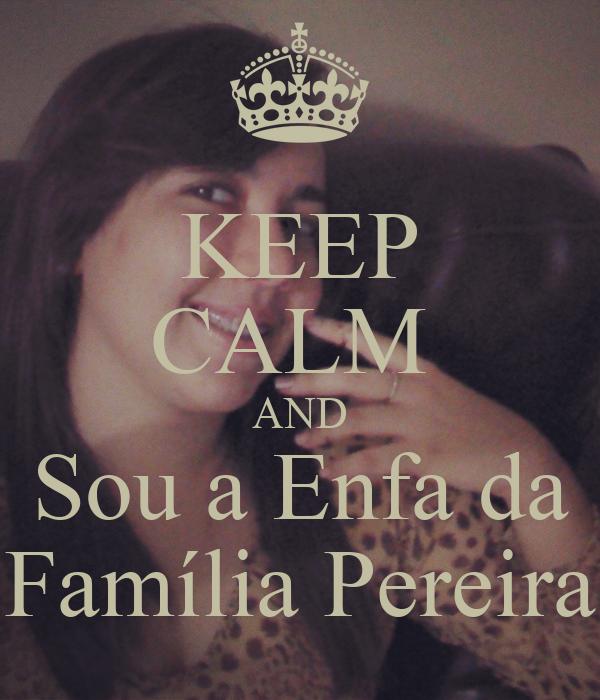 KEEP CALM  AND Sou a Enfa da Família Pereira