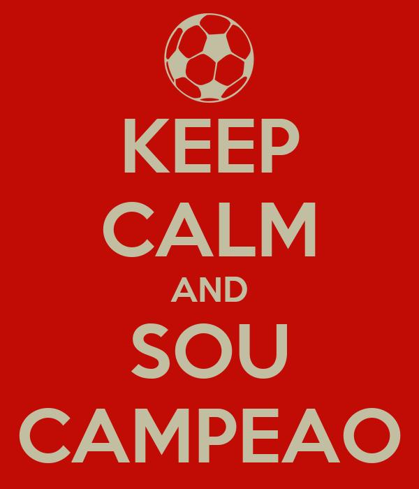 KEEP CALM AND SOU CAMPEAO