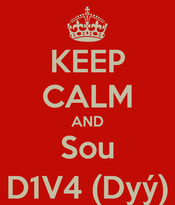 KEEP CALM AND Sou D1V4 (Dyý)