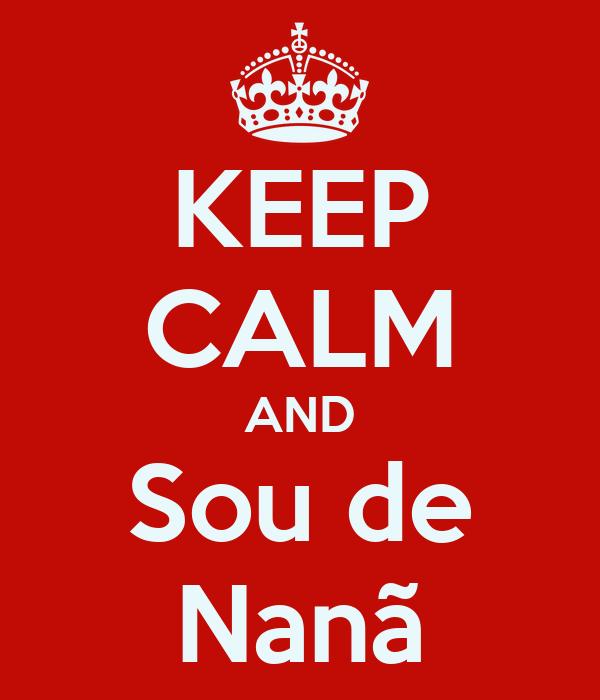 KEEP CALM AND Sou de Nanã