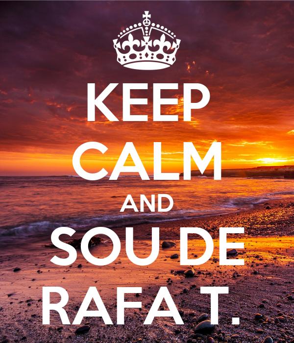 KEEP CALM AND SOU DE RAFA T.