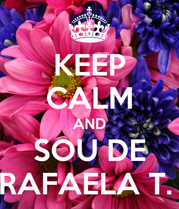 KEEP CALM AND SOU DE RAFAELA T.
