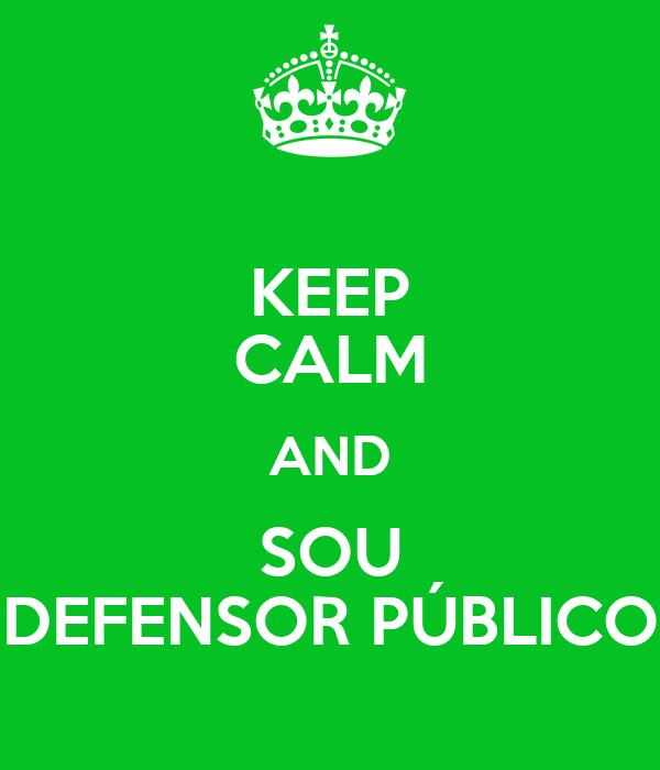 KEEP CALM AND SOU DEFENSOR PÚBLICO