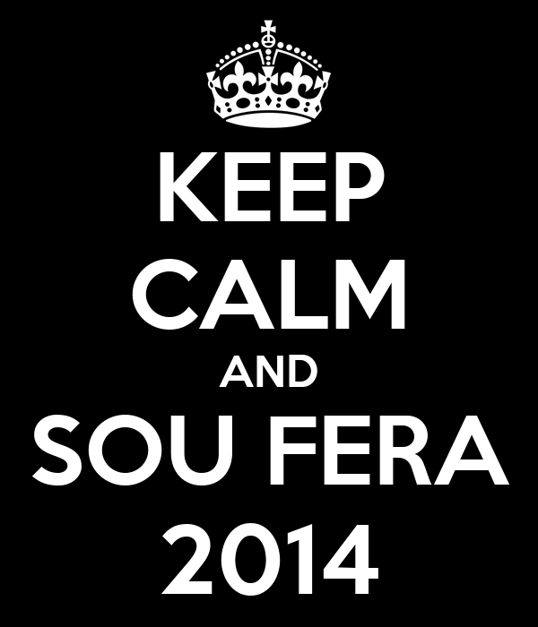 KEEP CALM AND SOU FERA 2014