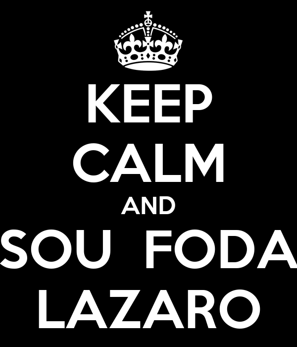 KEEP CALM AND SOU  FODA LAZARO