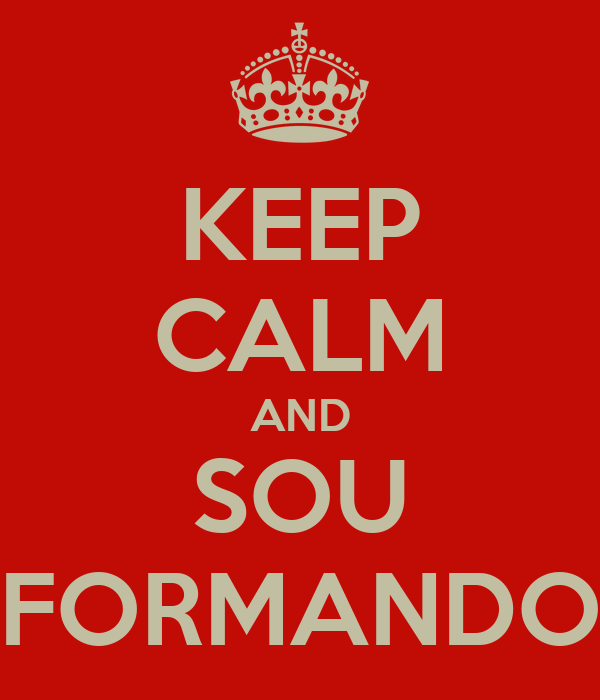 KEEP CALM AND SOU FORMANDO