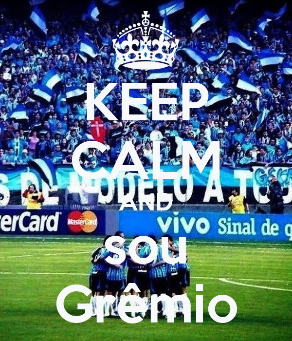 KEEP CALM AND sou Grêmio