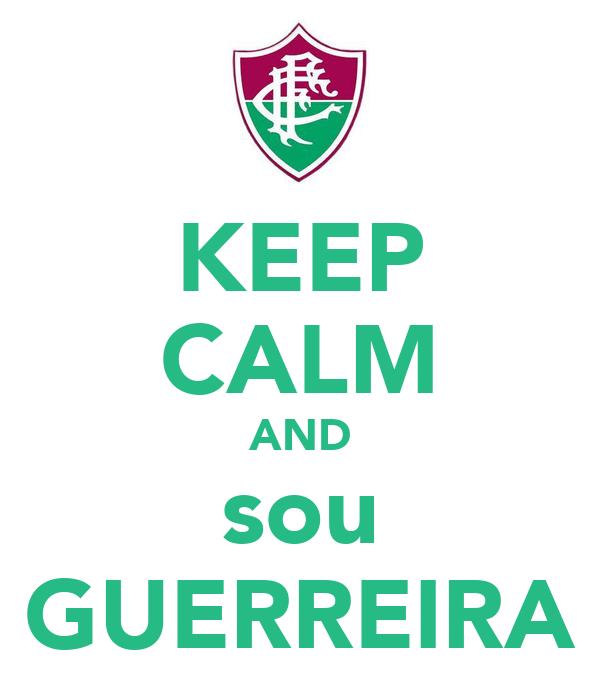 KEEP CALM AND sou GUERREIRA