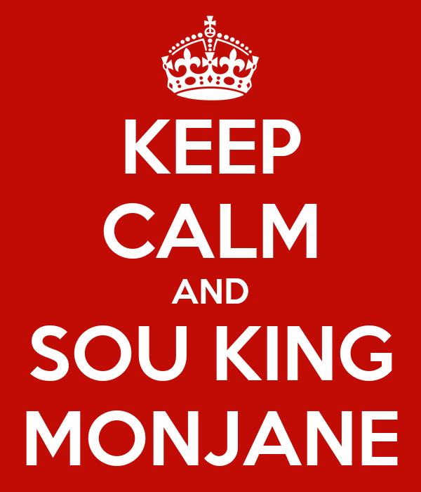 KEEP CALM AND SOU KING MONJANE