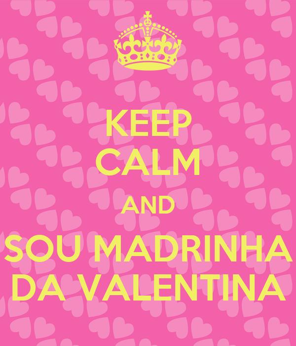 KEEP CALM AND SOU MADRINHA DA VALENTINA