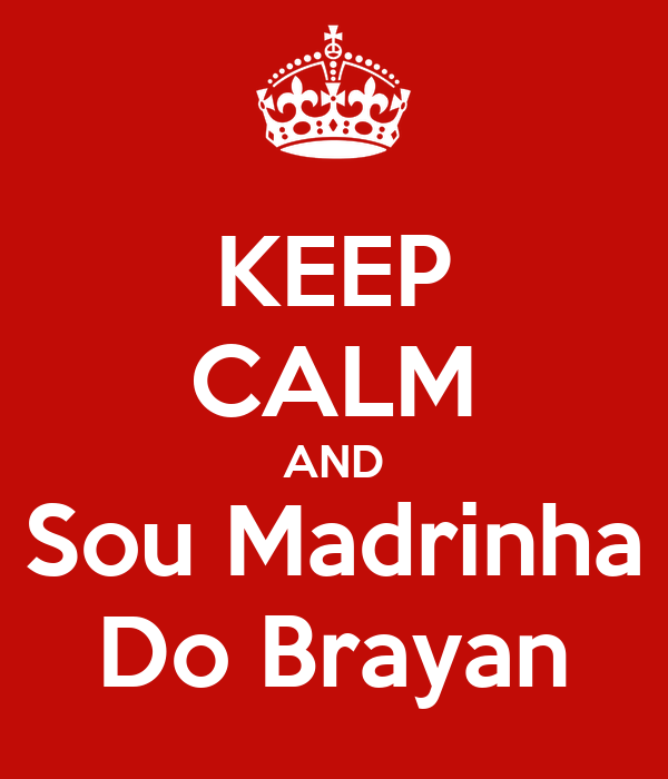 KEEP CALM AND Sou Madrinha Do Brayan