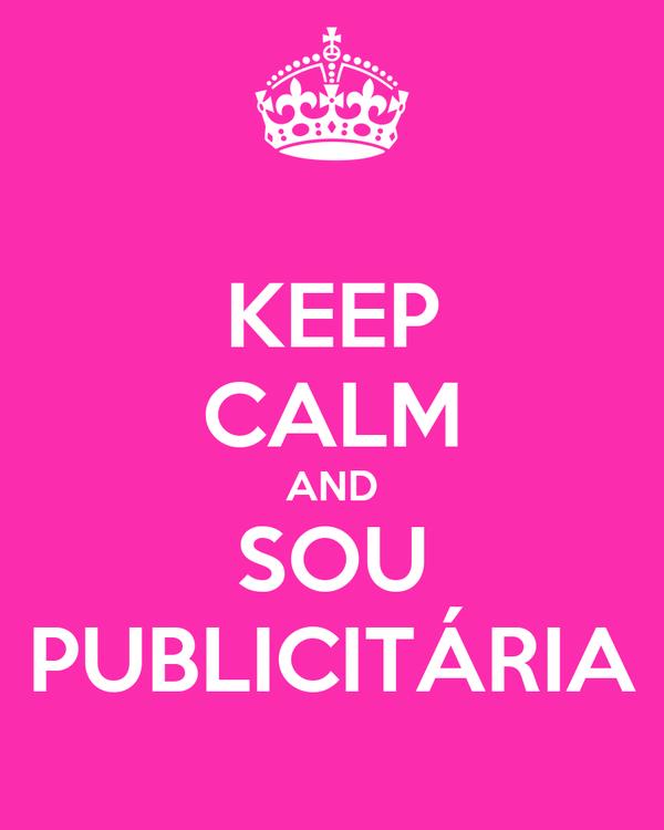 KEEP CALM AND SOU PUBLICITÁRIA