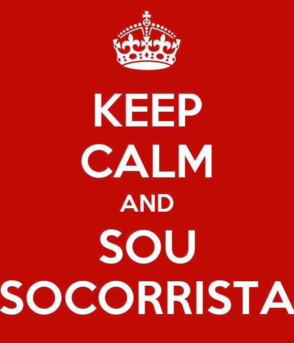 KEEP CALM AND SOU SOCORRISTA