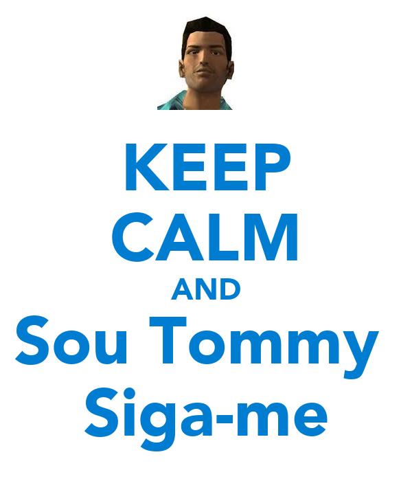 KEEP CALM AND Sou Tommy  Siga-me