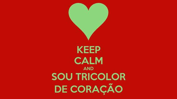 KEEP CALM AND SOU TRICOLOR DE CORAÇÃO