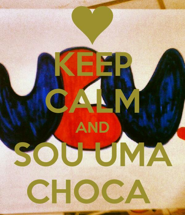 KEEP CALM AND SOU UMA CHOCA