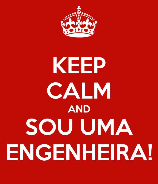 KEEP CALM AND SOU UMA ENGENHEIRA!