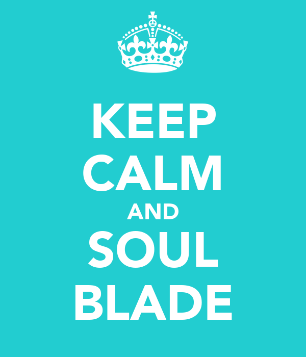 KEEP CALM AND SOUL BLADE