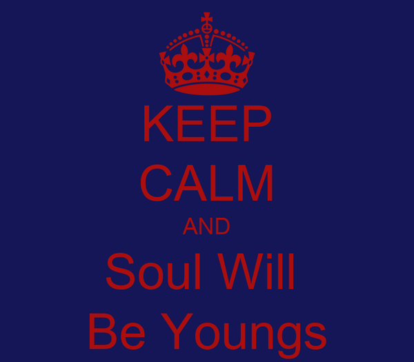 KEEP CALM AND Soul Will  Be Youngs