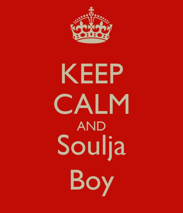 KEEP CALM AND Soulja Boy