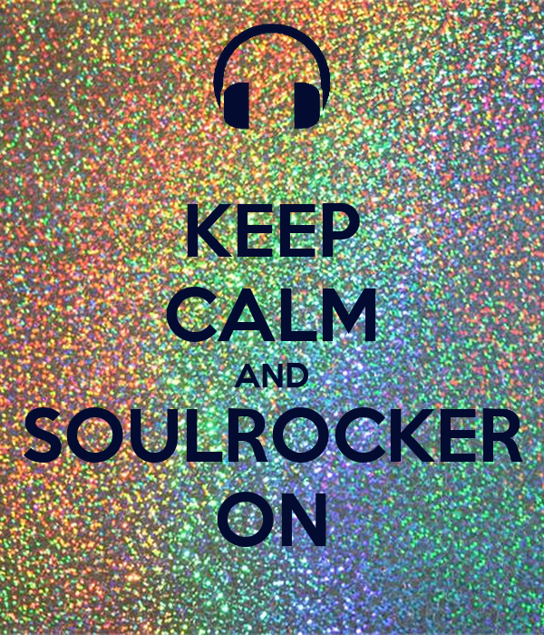 KEEP CALM AND SOULROCKER ON
