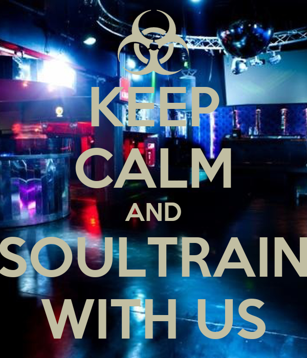 KEEP CALM AND SOULTRAIN WITH US
