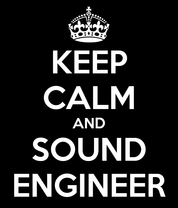 KEEP CALM AND SOUND ENGINEER